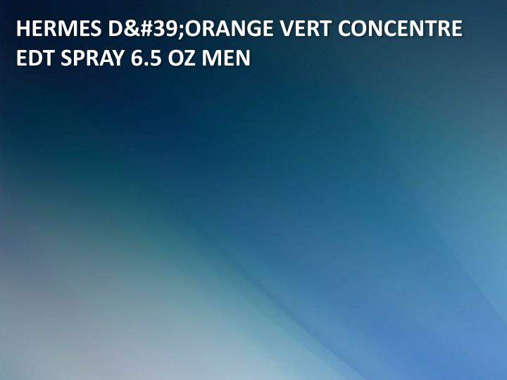 HERMES D'ORANGE VERT CONCENTRE EDT SPRAY 6.5 OZ MEN