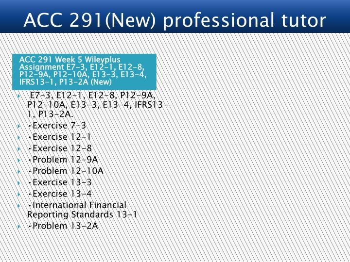 ACC 291 Week 5 Wileyplus Assignment E7-3, E12-1, E12-8, P12-9A, P12-10A, E13-3, E13-4, IFRS13-1, P13-2A (New)