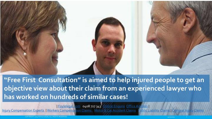 """Free First  Consultation"" is aimed to help injured people to get an objective view about their claim from an experienced lawyer who has worked on hundreds of similar cases!"