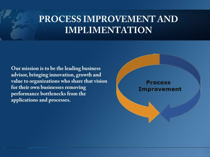 PROCESS IMPROVEMENT AND IMPLIMENTATION