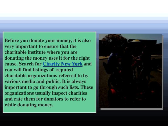 Before you donate your money, it is also very important to ensure that the charitable institute wher...