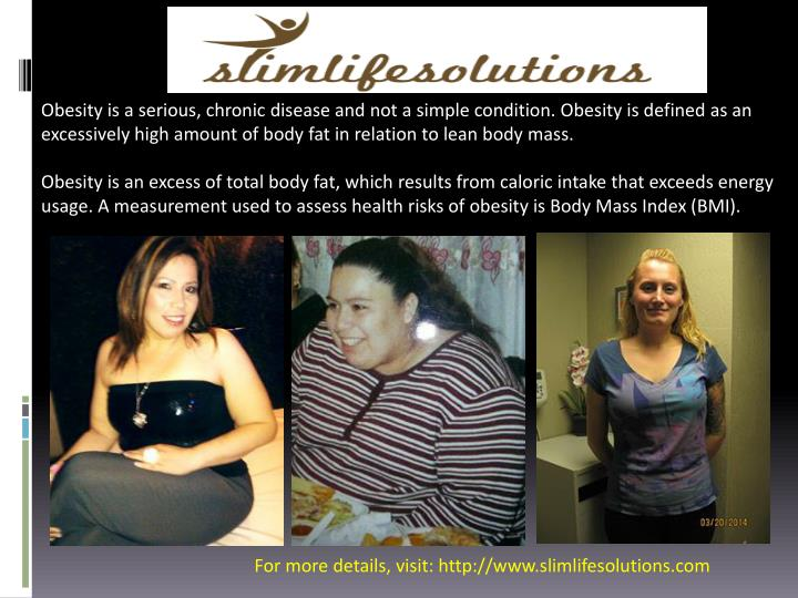 Obesity is a serious, chronic disease and not a simple condition. Obesity is defined as an excessively high amount of body fat in relation to lean body mass.