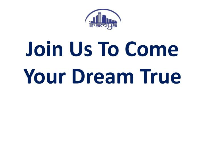 Join us to come your dream true
