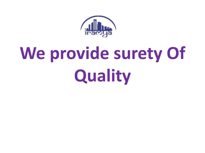 We provide surety of quality