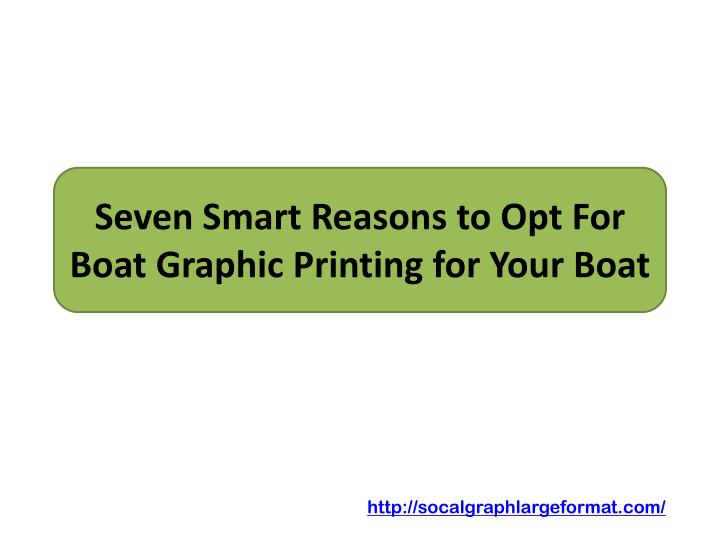 seven smart reasons to opt for boat graphic printing for your boat