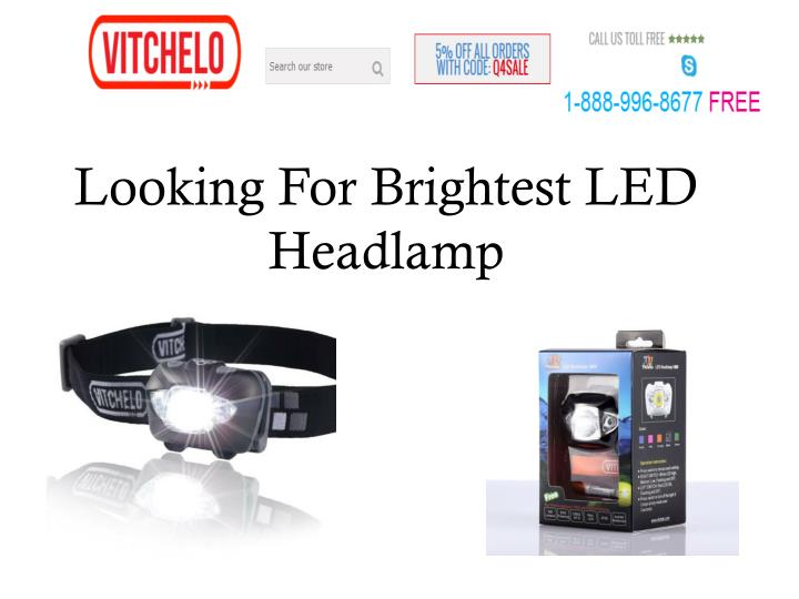 Looking for brightest led headlamp