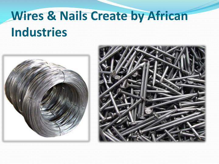 Wires nails create by african industries