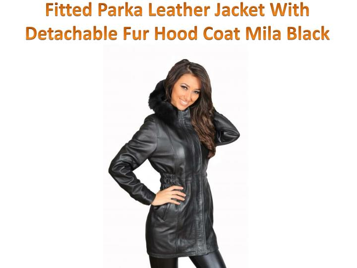 Fitted Parka Leather Jacket With Detachable Fur Hood Coat Mila Black