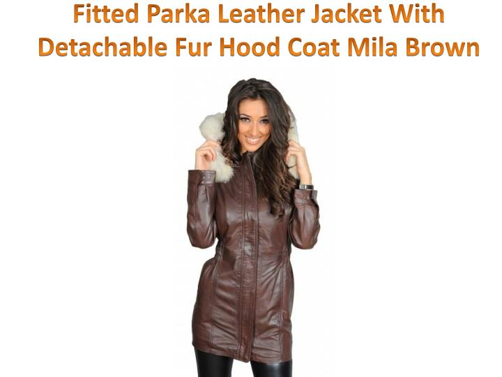 Fitted Parka Leather Jacket With Detachable Fur Hood Coat Mila Brown