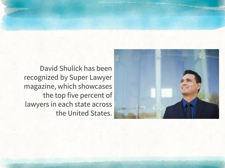David Shulick has been recognized by Super Lawyer magazine, which showcases the top five percent of lawyers in each state across the United States.