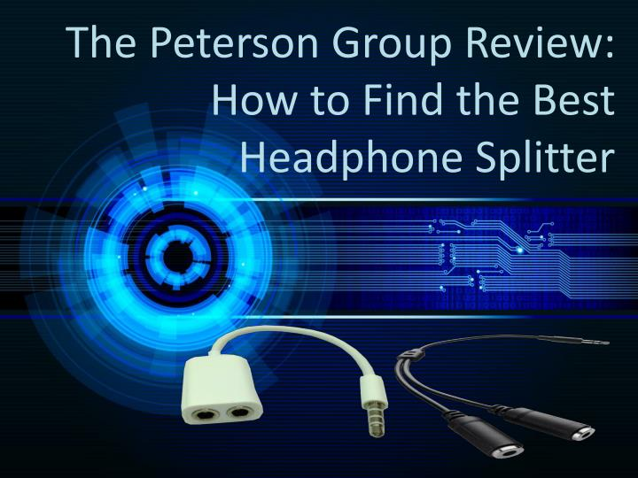 The Peterson Group Review: How to Find the Best Headphone Splitter