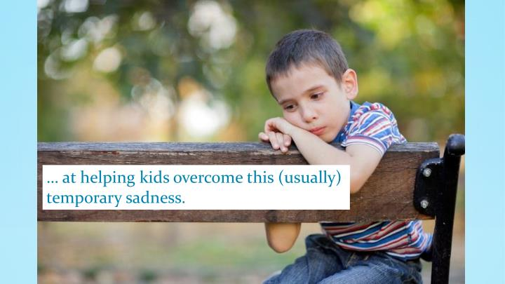… at helping kids overcome this (usually)