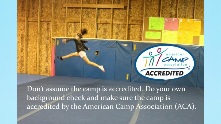 Don't assume the camp is accredited. Do your own