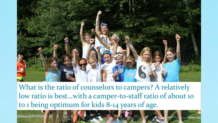What is the ratio of counselors to campers? A relatively