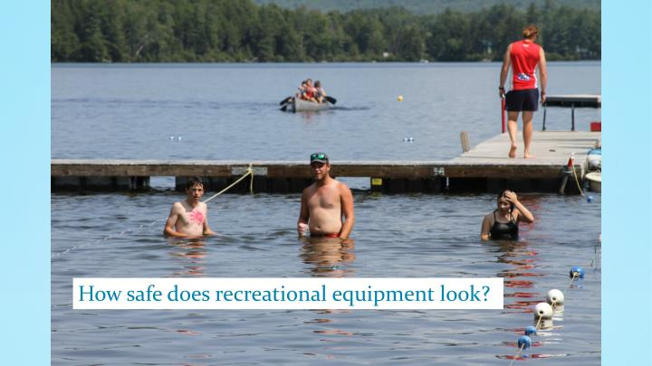 How safe does recreational equipment look?