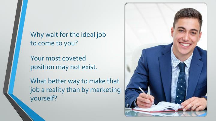 Why wait for the ideal job