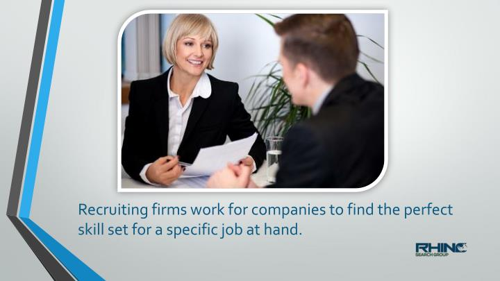 Recruiting firms work for companies to find the perfect