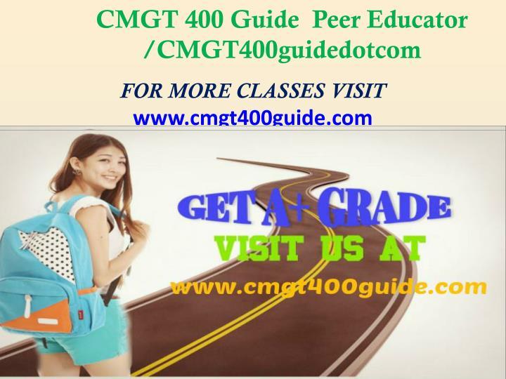 CMGT 400 Guide  Peer Educator  /CMGT400guidedotcom