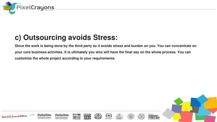 c) Outsourcing avoids Stress: