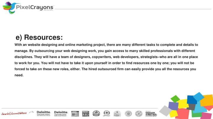e) Resources: