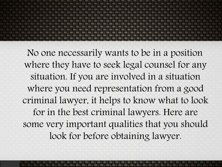 No one necessarily wants to be in a position where they have to seek legal counsel for any situat...