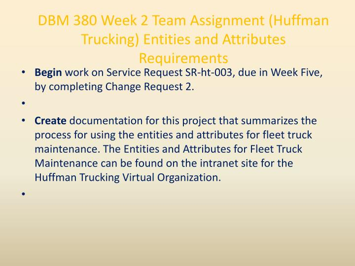 DBM 380 Week 2 Team Assignment (Huffman Trucking) Entities and Attributes Requirements