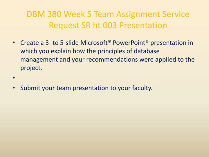 DBM 380 Week 5 Team Assignment Service Request SR ht 003 Presentation