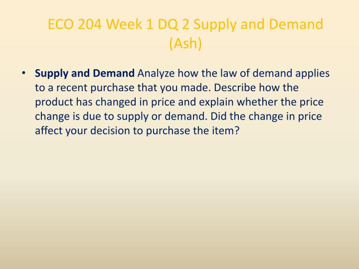 ECO 204 Week 1 DQ 2 Supply and Demand (Ash)