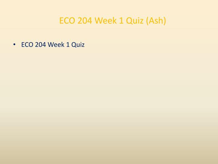 ECO 204 Week 1 Quiz (Ash)