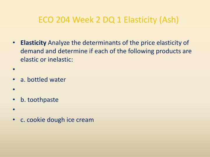 ECO 204 Week 2 DQ 1 Elasticity (Ash)
