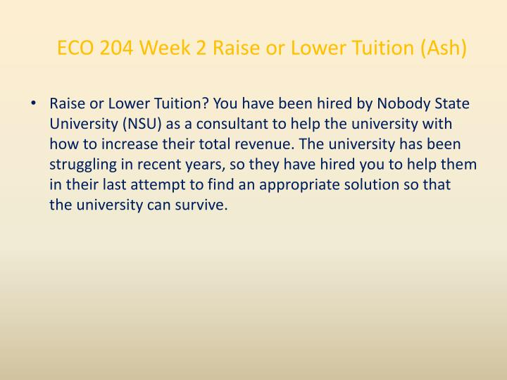 ECO 204 Week 2 Raise or Lower Tuition (Ash)