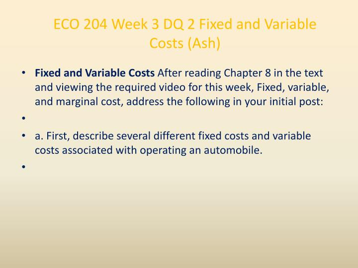ECO 204 Week 3 DQ 2 Fixed and Variable Costs (Ash)