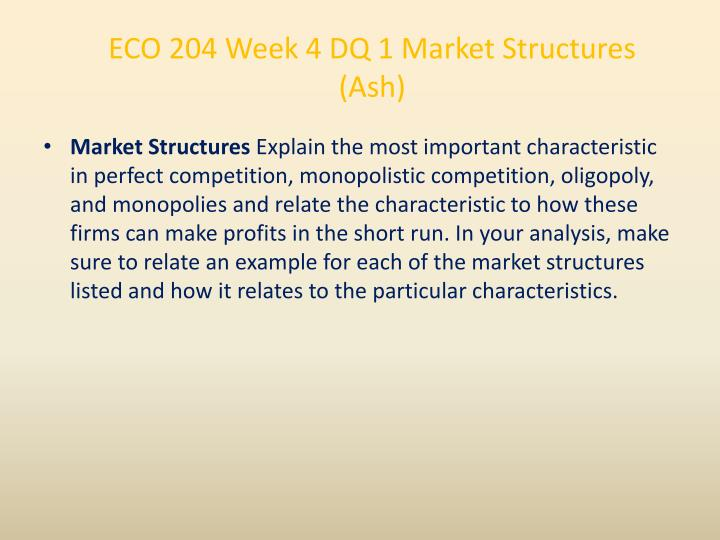 ECO 204 Week 4 DQ 1 Market Structures (Ash)