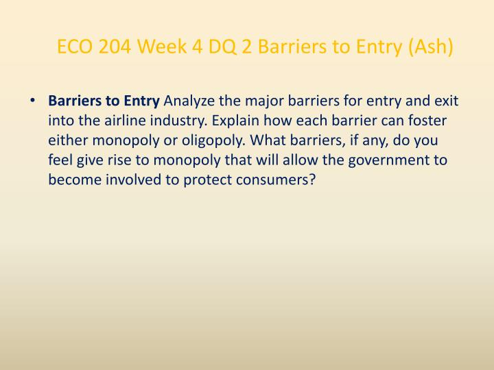ECO 204 Week 4 DQ 2 Barriers to Entry (Ash)