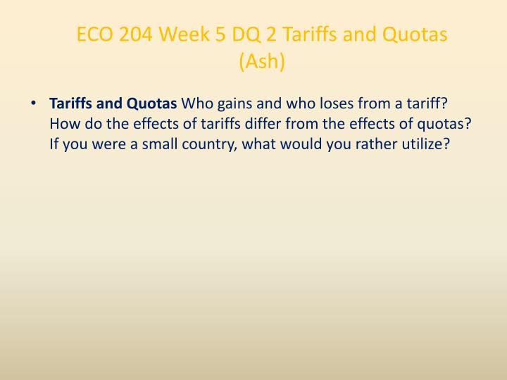 ECO 204 Week 5 DQ 2 Tariffs and Quotas (Ash)