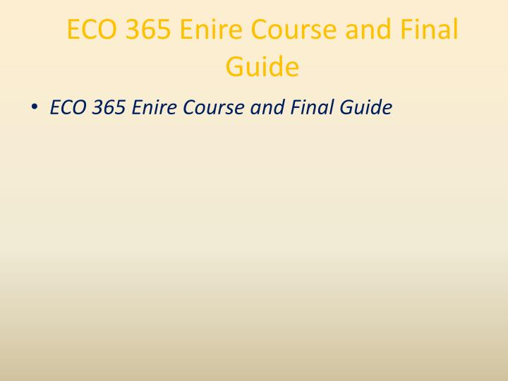 Eco 365 enire course and final guide