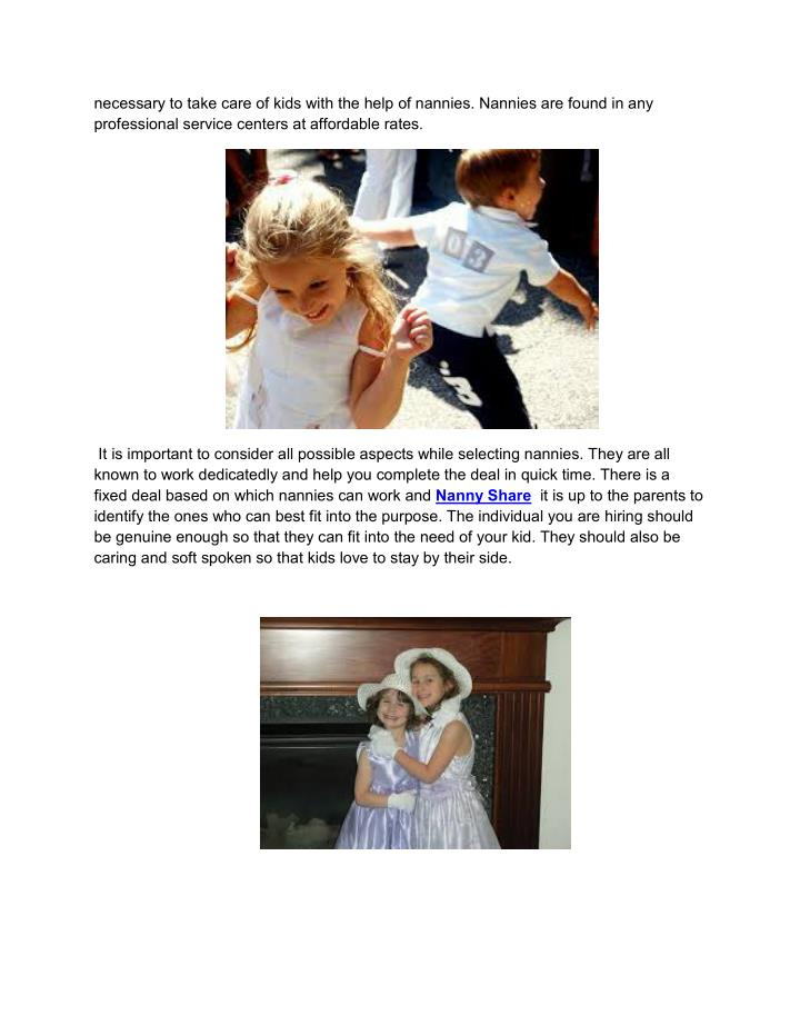 necessary to take care of kids with the help of nannies. Nannies are found in any