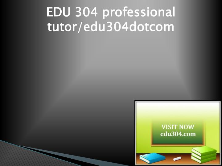 Edu 304 professional tutor edu304dotcom