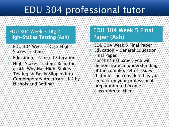 EDU 304 Week 5 DQ 2 High-Stakes Testing (Ash)
