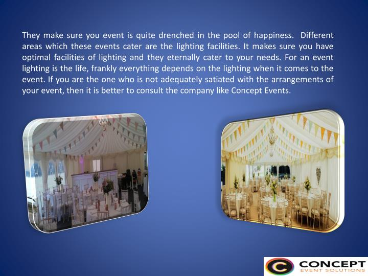 They make sure you event is quite drenched in the pool of happiness.  Different areas which these ev...