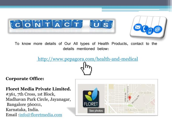 To know more details of Our All types of Health Products, contact to the details mentioned below: