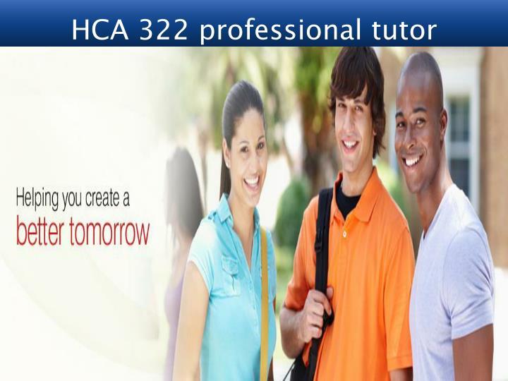 HCA 322 professional tutor