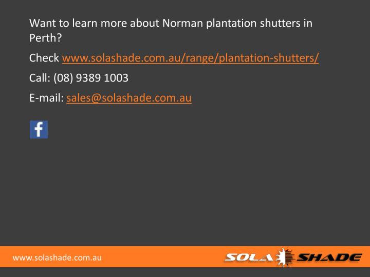 Want to learn more about Norman plantation shutters in