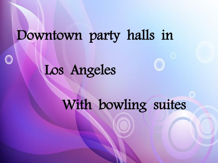 Downtown  party  halls