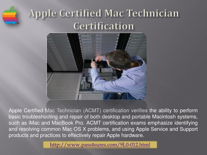 Apple Certified Mac Technician (ACMT) certification verifies the ability to perform