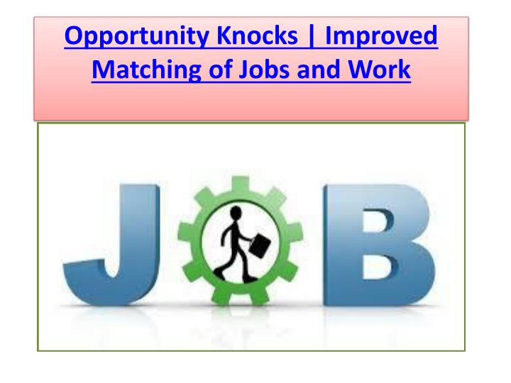 Opportunity knocks improved matching of jobs and work