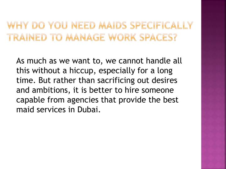 why do you need maids specifically trained to manage work spaces?
