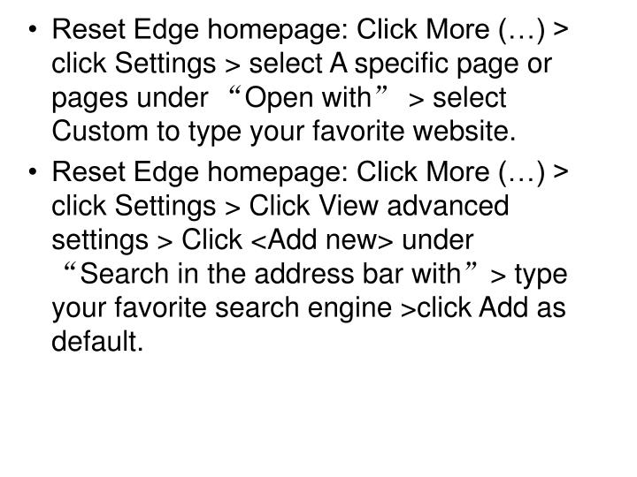 "Reset Edge homepage: Click More (…) > click Settings > select A specific page or pages under ""Open with"" > select Custom to type your favorite website."