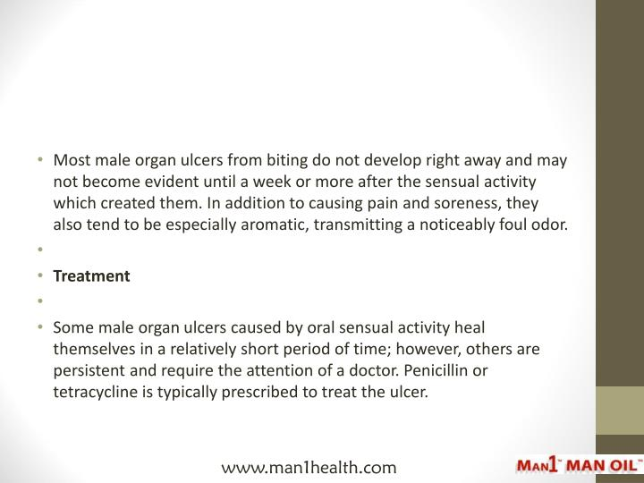 Most male organ ulcers from biting do not develop right away and may not become evident until a week or more after the sensual activity which created them. In addition to causing pain and soreness, they also tend to be especially aromatic, transmitting a noticeably foul odor.