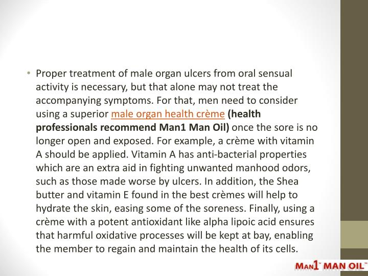 Proper treatment of male organ ulcers from oral sensual activity is necessary, but that alone may not treat the accompanying symptoms. For that, men need to consider using a superior